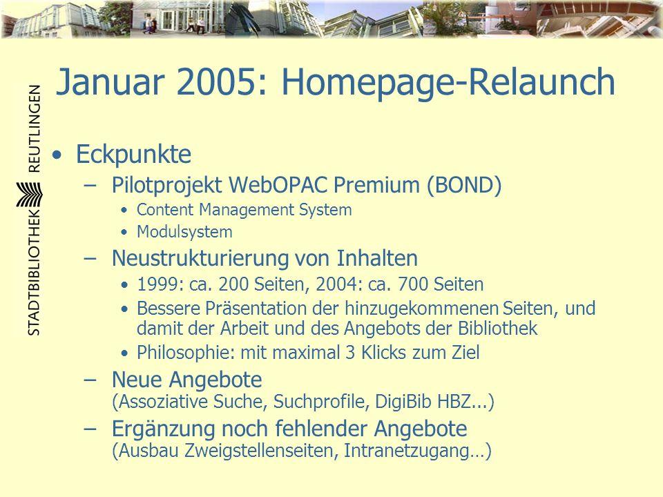 Januar 2005: Homepage-Relaunch Eckpunkte –Corporate Design: Einheitlichkeit bei allen Elementen –Vermeidung von bibliothekarischen Metaobjekten (Katalog, Datenbank, Präsenzbestände, Nachschlagewerke...) und Non-Talking-Names (Kunden suchen nach Inhalten und Funktionen )