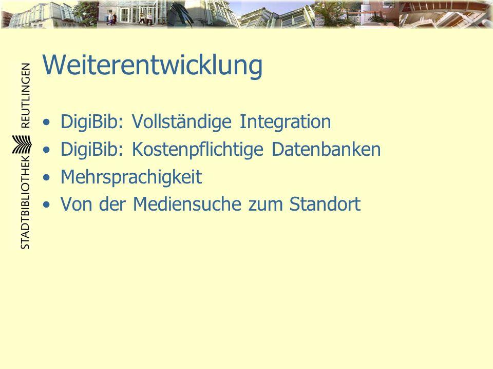 Weiterentwicklung DigiBib: Vollständige Integration DigiBib: Kostenpflichtige Datenbanken Mehrsprachigkeit Von der Mediensuche zum Standort