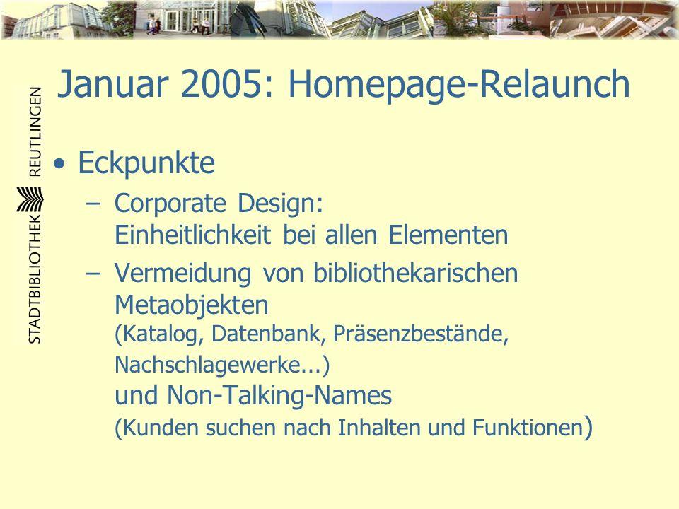 Januar 2005: Homepage-Relaunch Eckpunkte –Corporate Design: Einheitlichkeit bei allen Elementen –Vermeidung von bibliothekarischen Metaobjekten (Katal