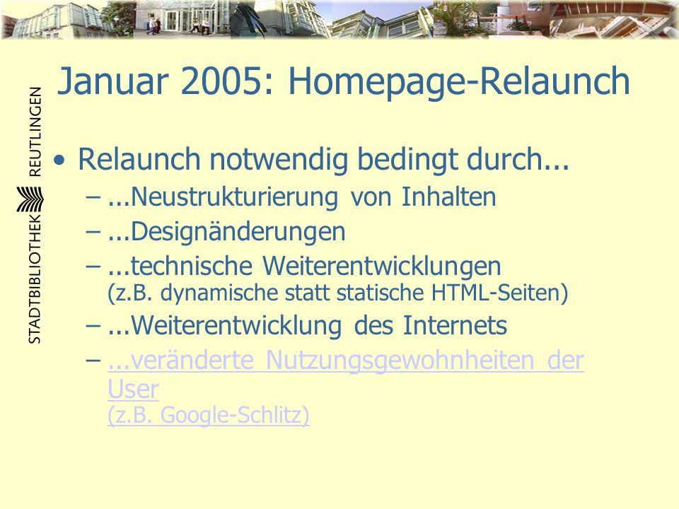 Januar 2005: Homepage-Relaunch Relaunch notwendig bedingt durch... –...Neustrukturierung von Inhalten –...Designänderungen –...technische Weiterentwic