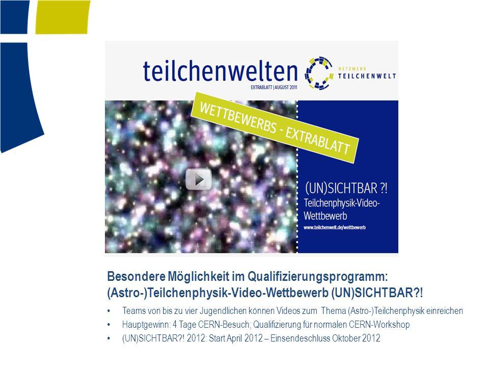 Besondere Möglichkeit im Qualifizierungsprogramm: (Astro-)Teilchenphysik-Video-Wettbewerb (UN)SICHTBAR .