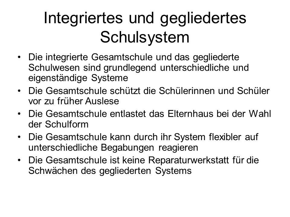 Integriertes und gegliedertes Schulsystem Die integrierte Gesamtschule und das gegliederte Schulwesen sind grundlegend unterschiedliche und eigenständ