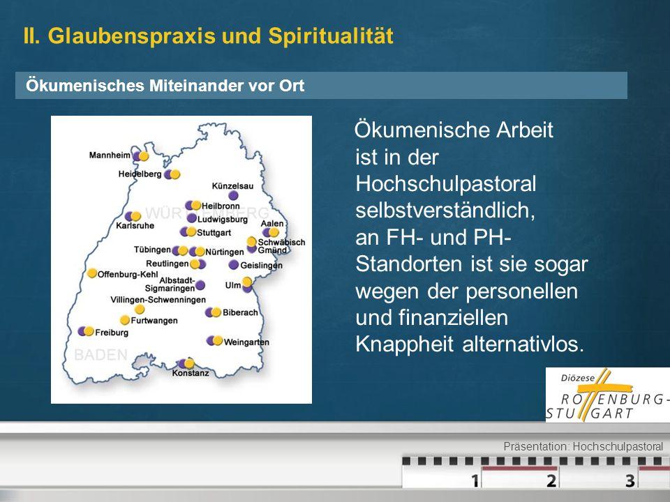 II. Glaubenspraxis und Spiritualität Ökumenische Arbeit ist in der Hochschulpastoral selbstverständlich, an FH- und PH- Standorten ist sie sogar wegen