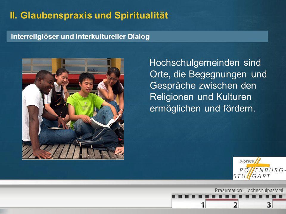 II. Glaubenspraxis und Spiritualität Hochschulgemeinden sind Orte, die Begegnungen und Gespräche zwischen den Religionen und Kulturen ermöglichen und