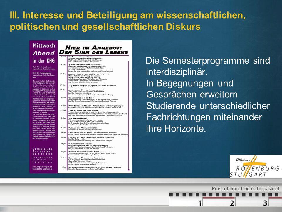 III. Interesse und Beteiligung am wissenschaftlichen, politischen und gesellschaftlichen Diskurs Die Semesterprogramme sind interdisziplinär. In Begeg