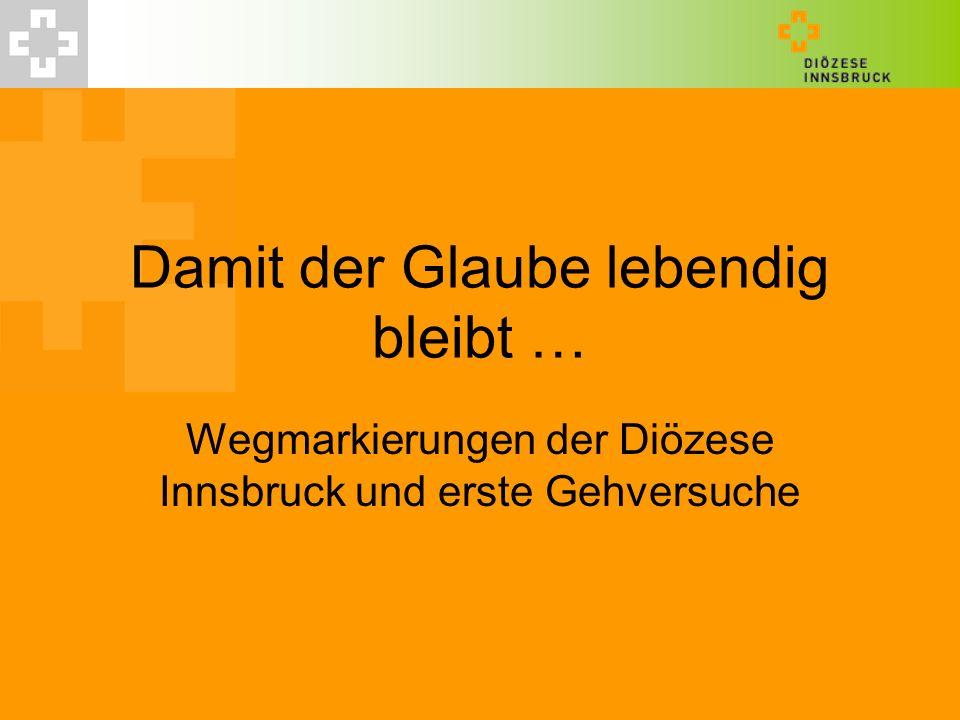 Damit der Glaube lebendig bleibt … Wegmarkierungen der Diözese Innsbruck und erste Gehversuche