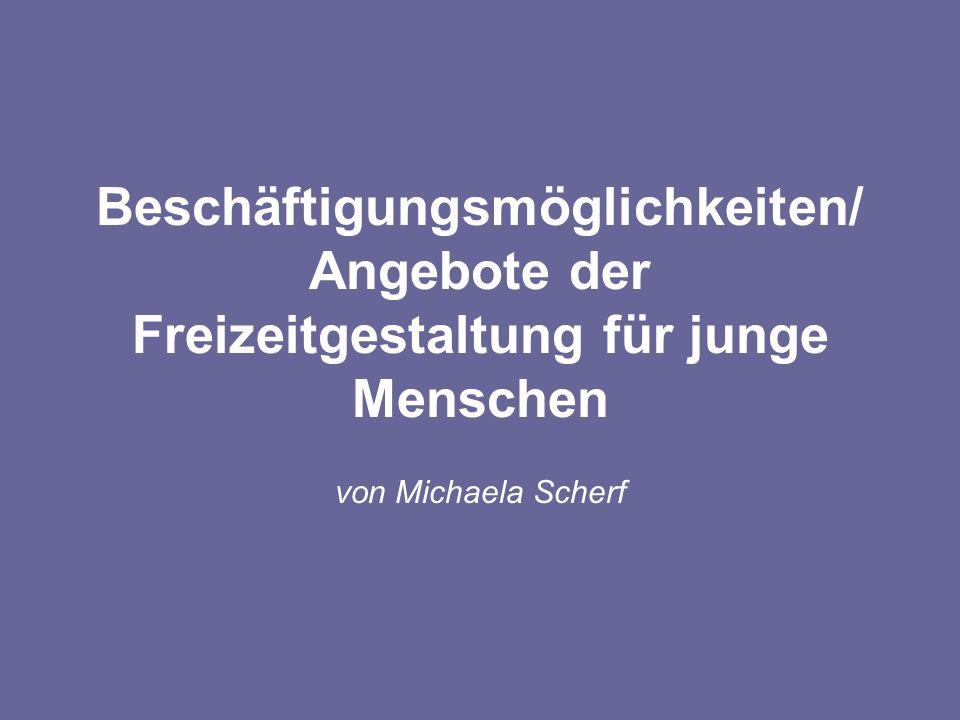 Beschäftigungsmöglichkeiten/ Angebote der Freizeitgestaltung für junge Menschen von Michaela Scherf