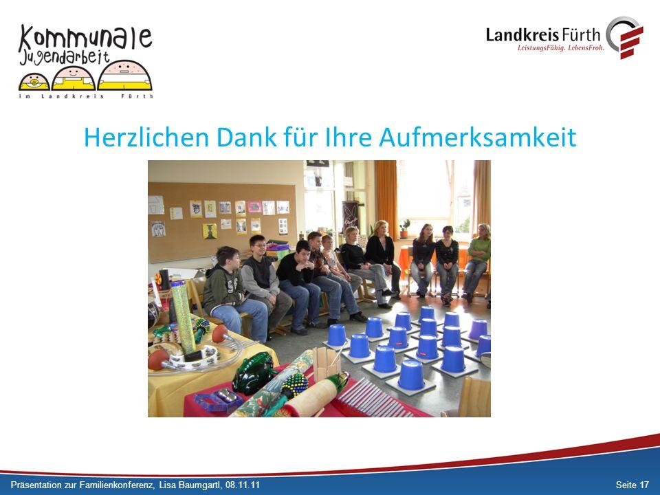 Seite 17 Herzlichen Dank für Ihre Aufmerksamkeit Präsentation zur Familienkonferenz, Lisa Baumgartl, 08.11.11