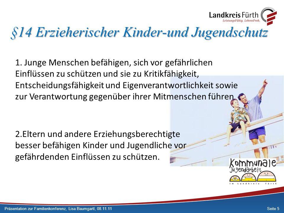 Seite 5 §14 Erzieherischer Kinder-und Jugendschutz Präsentation zur Familienkonferenz, Lisa Baumgartl, 08.11.11 1. Junge Menschen befähigen, sich vor