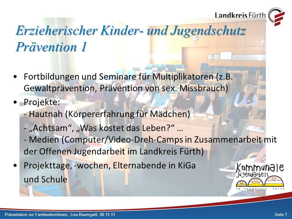 Seite 7 Erzieherischer Kinder- und Jugendschutz Prävention 1 Präsentation zur Familienkonferenz, Lisa Baumgartl, 08.11.11 Fortbildungen und Seminare für Multiplikatoren (z.B.