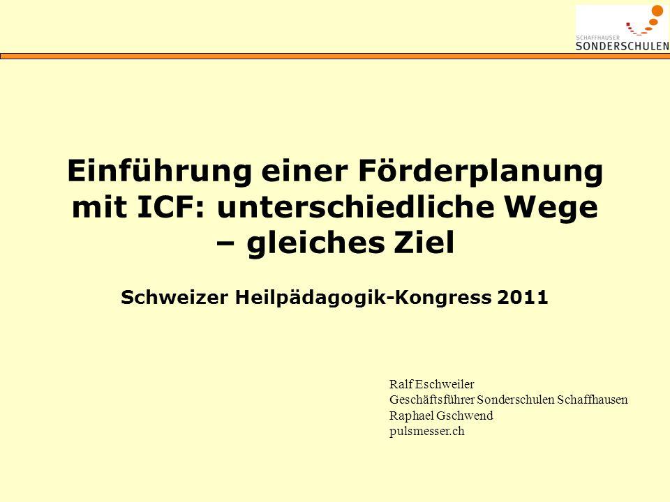 Einführung einer Förderplanung mit ICF: unterschiedliche Wege – gleiches Ziel Schweizer Heilpädagogik-Kongress 2011 Ralf Eschweiler Geschäftsführer So