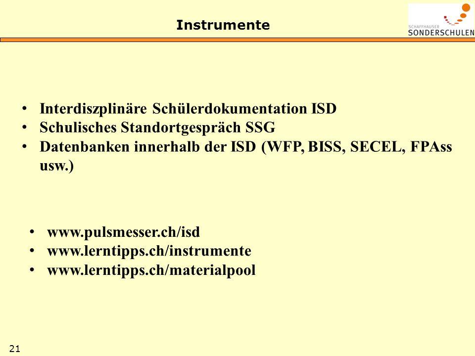 21 Instrumente Interdiszplinäre Schülerdokumentation ISD Schulisches Standortgespräch SSG Datenbanken innerhalb der ISD (WFP, BISS, SECEL, FPAss usw.)