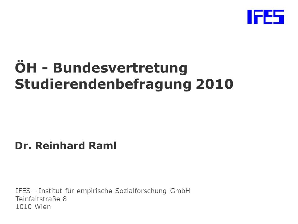 IFES - Institut für empirische Sozialforschung GmbH Teinfaltstraße 8 1010 Wien ÖH - Bundesvertretung Studierendenbefragung 2010 Dr.