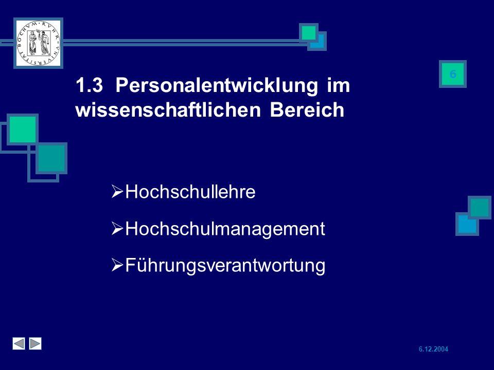 6.12.2004 6 1.3 Personalentwicklung im wissenschaftlichen Bereich Hochschullehre Hochschulmanagement Führungsverantwortung