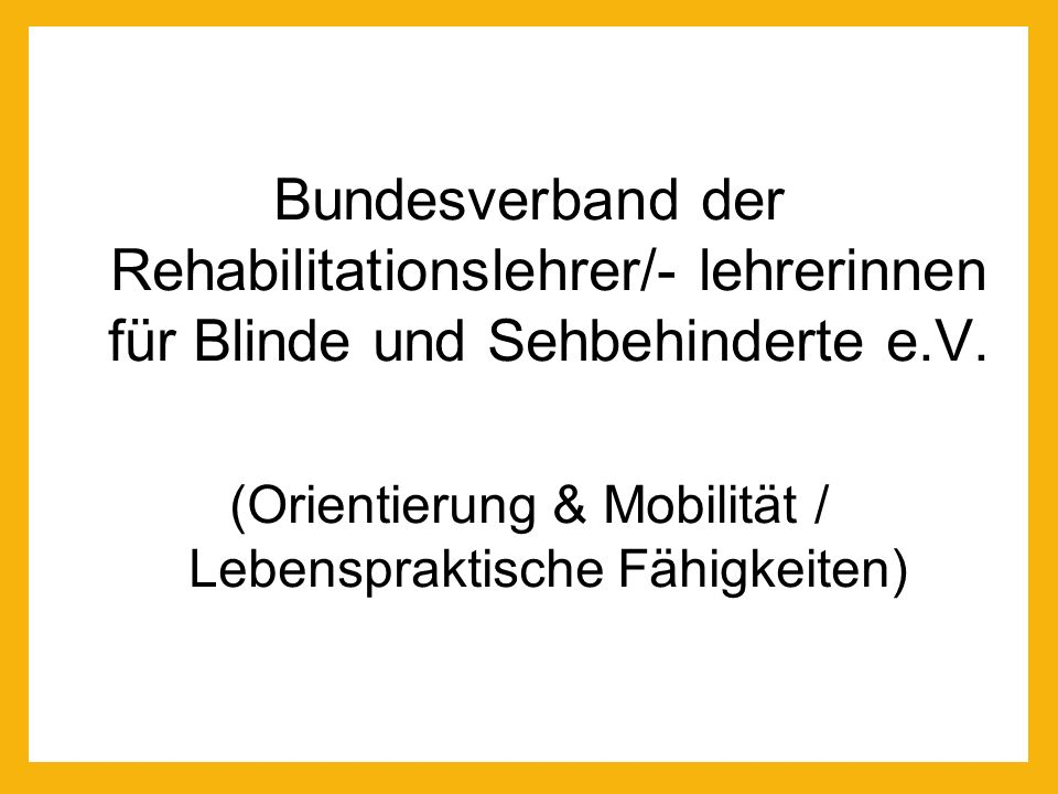 Die Schulung in Orientierung & Mobilität Hilfsmittelauswahl und Anpassung, Einweisung in den Gebrauch des Hilfsmittels Blindenlangstock Schulung des verbliebenen Sehvermögens und anderer Sinne