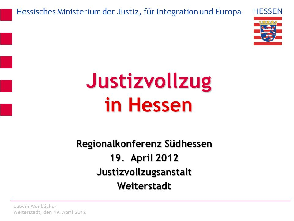 Hessisches Ministerium der Justiz, für Integration und Europa Lutwin Weilbächer Kassel, den 06. März 2012 Lutwin Weilbächer Weiterstadt, den 19. April