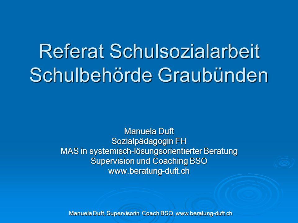 Referat Schulsozialarbeit Schulbehörde Graubünden Manuela Duft Sozialpädagogin FH MAS in systemisch-lösungsorientierter Beratung Supervision und Coach