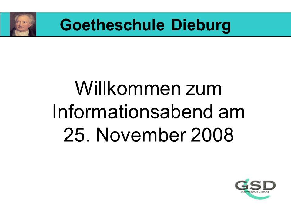 Willkommen zum Informationsabend am 25. November 2008 Goetheschule Dieburg