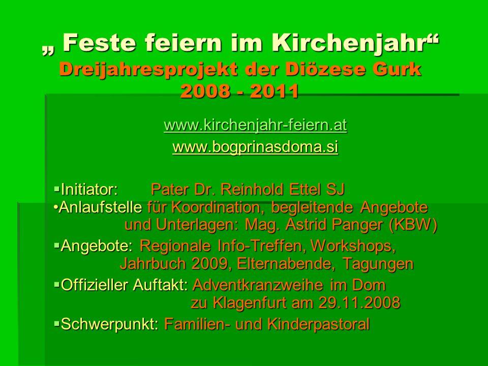 Feste feiern im Kirchenjahr Dreijahresprojekt der Diözese Gurk 2008 - 2011 Feste feiern im Kirchenjahr Dreijahresprojekt der Diözese Gurk 2008 - 2011