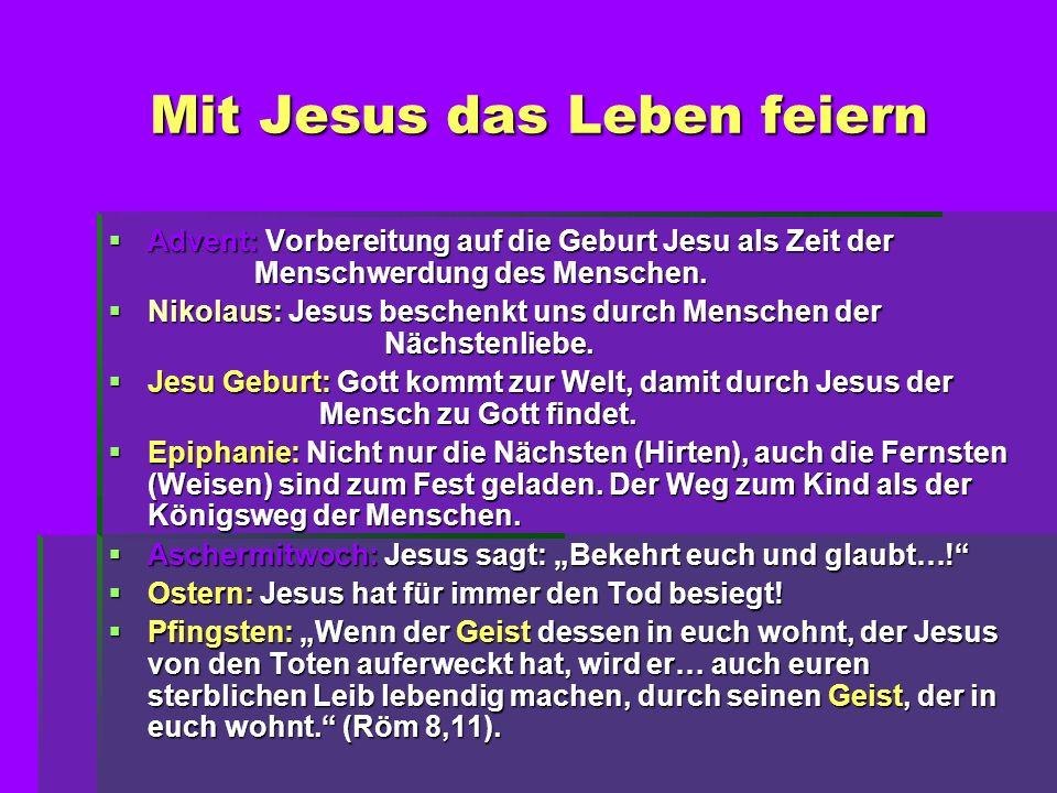 Mit Jesus das Leben feiern Advent: Vorbereitung auf die Geburt Jesu als Zeit der Menschwerdung des Menschen. Advent: Vorbereitung auf die Geburt Jesu