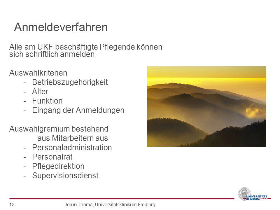 Jorun Thoma, Universitätsklinikum Freiburg 13 Anmeldeverfahren Alle am UKF beschäftigte Pflegende können sich schriftlich anmelden Auswahlkriterien -B