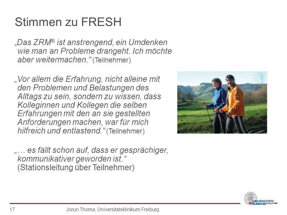 Jorun Thoma, Universitätsklinikum Freiburg 17 Stimmen zu FRESH Das ZRM ® ist anstrengend, ein Umdenken wie man an Probleme drangeht. Ich möchte aber w