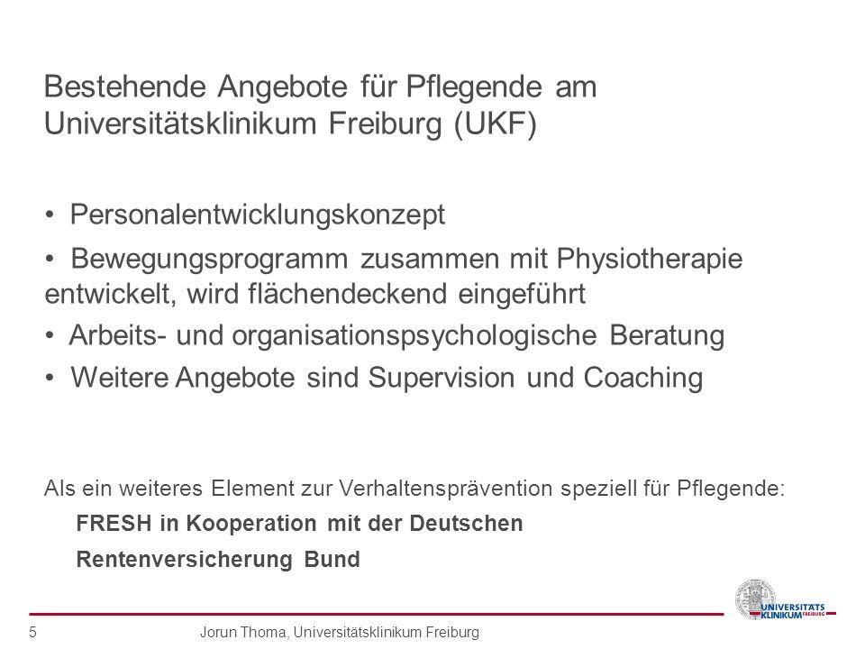 Jorun Thoma, Universitätsklinikum Freiburg 5 Bestehende Angebote für Pflegende am Universitätsklinikum Freiburg (UKF) Personalentwicklungskonzept Bewe