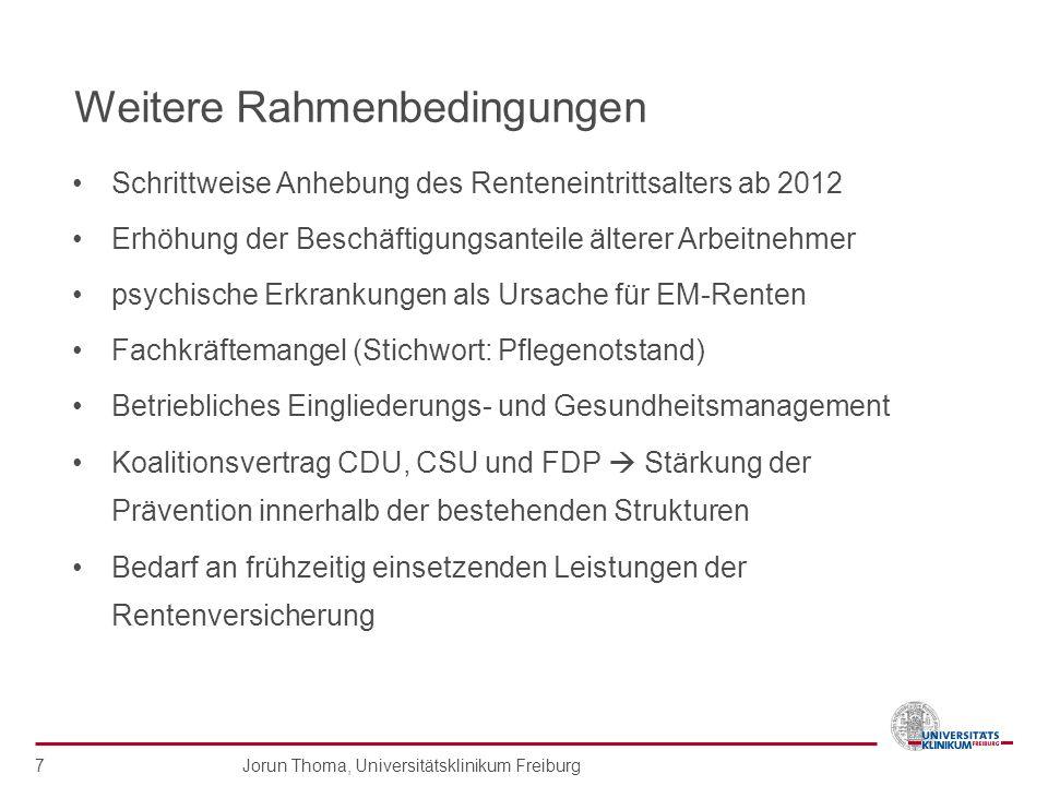 Jorun Thoma, Universitätsklinikum Freiburg 7 Weitere Rahmenbedingungen Schrittweise Anhebung des Renteneintrittsalters ab 2012 Erhöhung der Beschäftig
