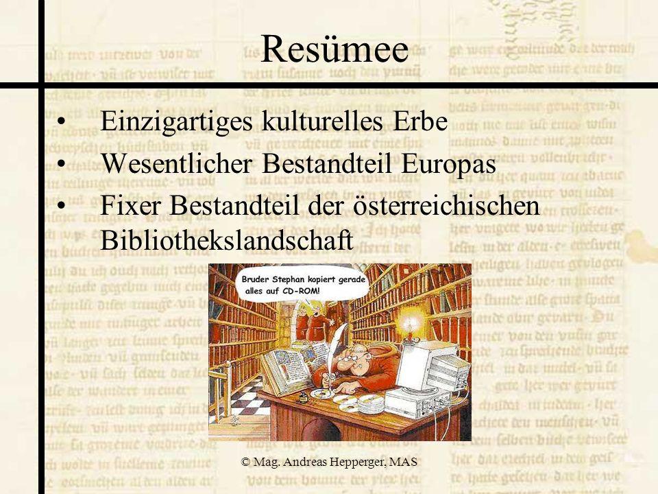 © Mag. Andreas Hepperger, MAS Resümee Einzigartiges kulturelles Erbe Wesentlicher Bestandteil Europas Fixer Bestandteil der österreichischen Bibliothe