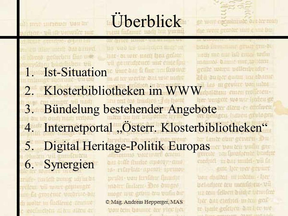 © Mag. Andreas Hepperger, MAS Überblick 1.Ist-Situation 2.Klosterbibliotheken im WWW 3.Bündelung bestehender Angebote 4.Internetportal Österr. Kloster