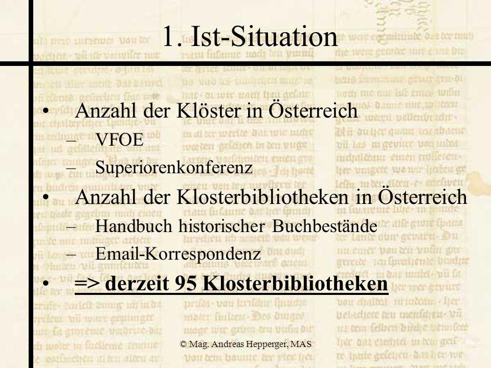 © Mag. Andreas Hepperger, MAS 1. Ist-Situation Anzahl der Klöster in Österreich –VFOE –Superiorenkonferenz Anzahl der Klosterbibliotheken in Österreic