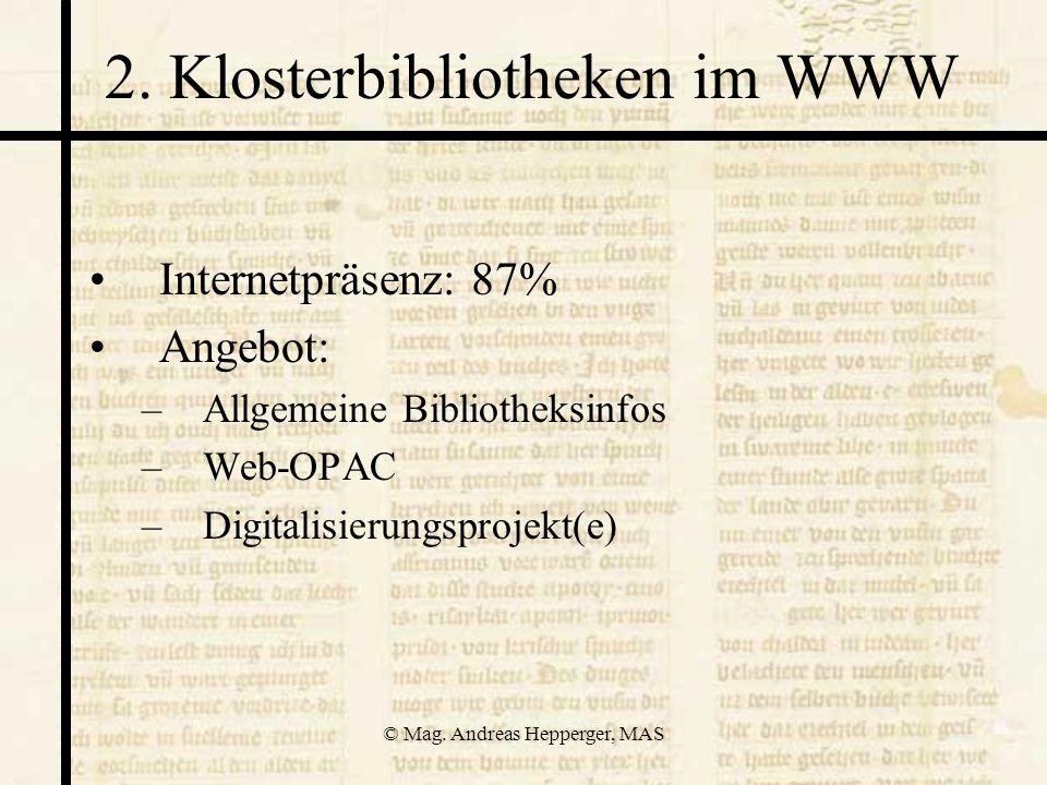 © Mag. Andreas Hepperger, MAS 2. Klosterbibliotheken im WWW Internetpräsenz: 87% Angebot: –Allgemeine Bibliotheksinfos –Web-OPAC –Digitalisierungsproj