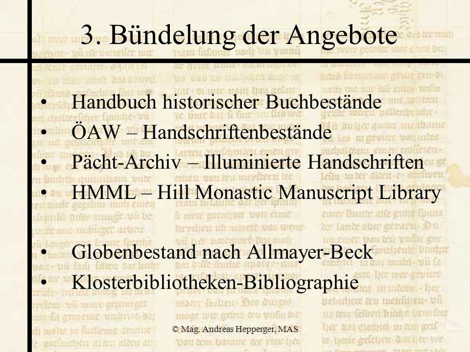 © Mag. Andreas Hepperger, MAS 3. Bündelung der Angebote Handbuch historischer Buchbestände ÖAW – Handschriftenbestände Pächt-Archiv – Illuminierte Han