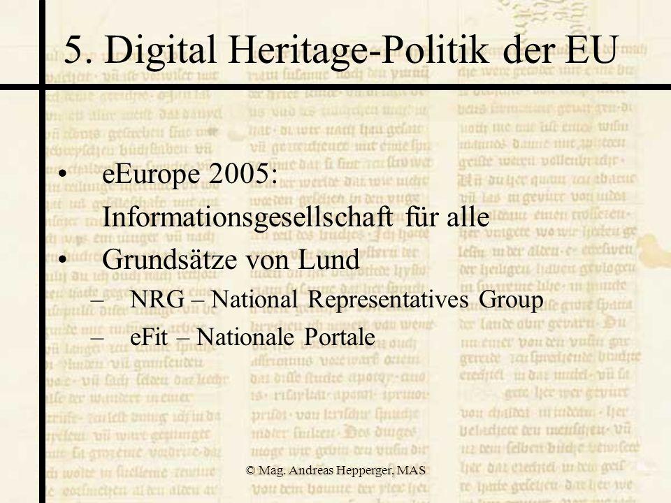 © Mag. Andreas Hepperger, MAS 5. Digital Heritage-Politik der EU eEurope 2005: Informationsgesellschaft für alle Grundsätze von Lund –NRG – National R