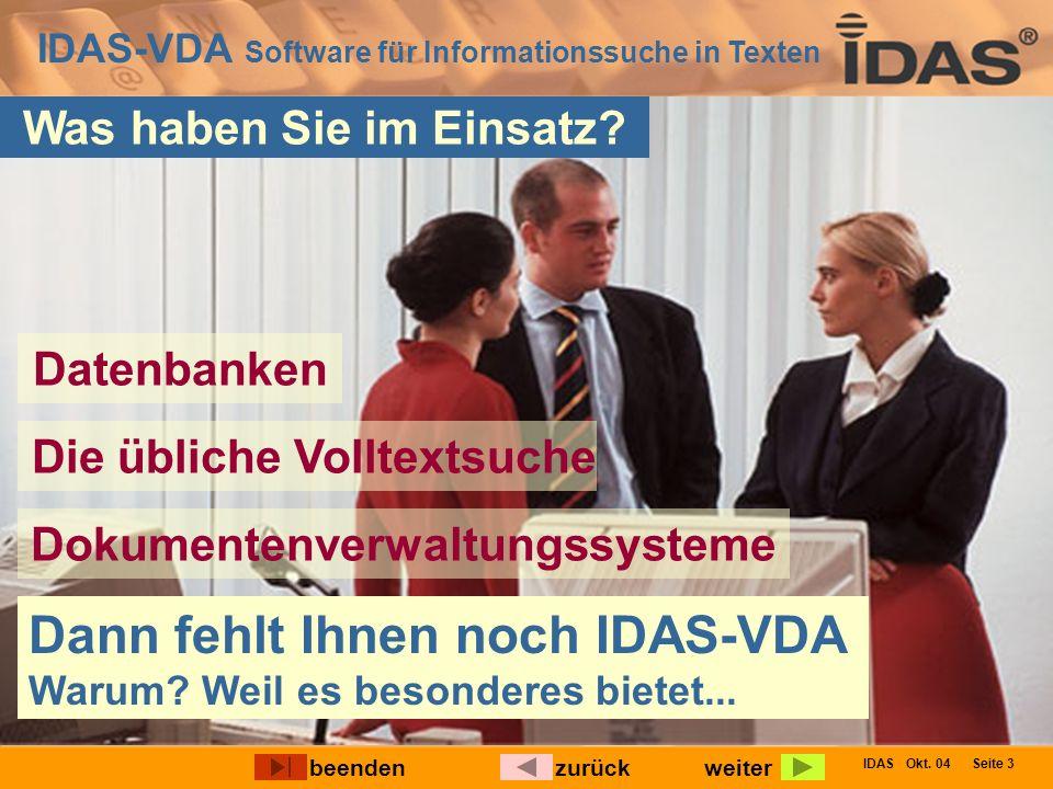 IDAS-VDA Software für Informationssuche in Texten IDAS Okt. 04 Seite 3 Was haben Sie im Einsatz? Dann fehlt Ihnen noch IDAS-VDA Warum? Weil es besonde