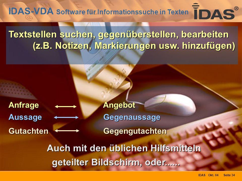 IDAS-VDA Software für Informationssuche in Texten IDAS Okt. 04 Seite 34 Auch mit den üblichen Hilfsmitteln geteilter Bildschirm, oder...... Anfrage An