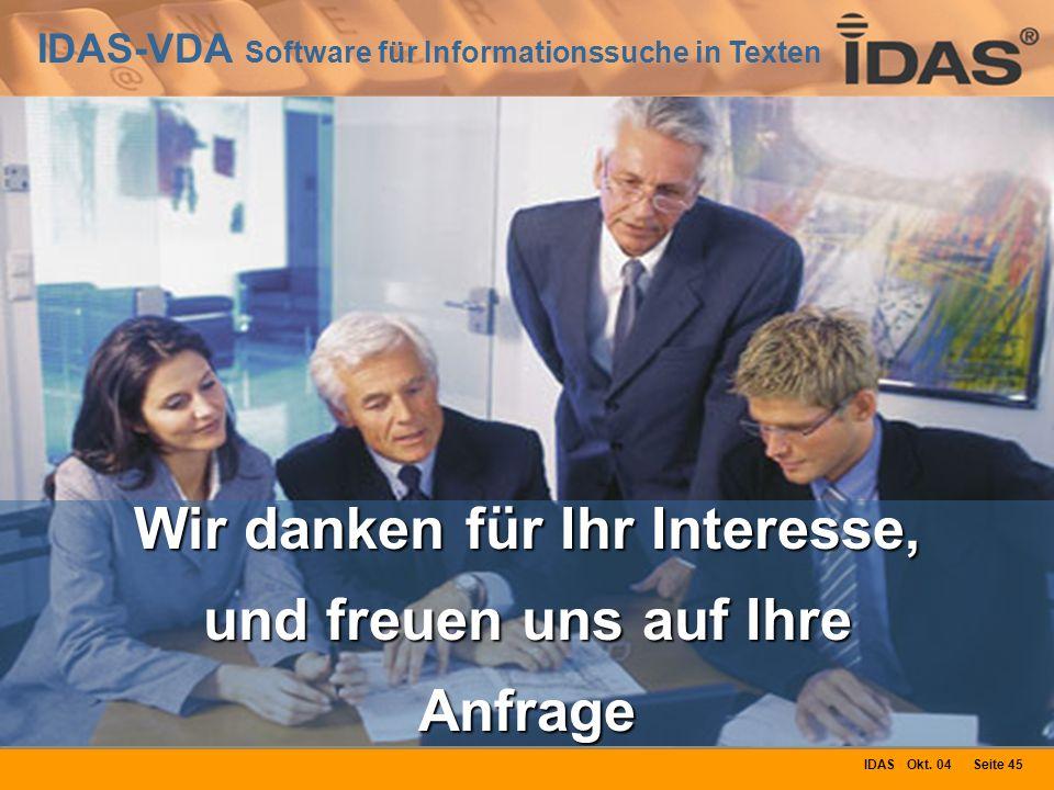IDAS-VDA Software für Informationssuche in Texten IDAS Okt. 04 Seite 45 Wir danken für Ihr Interesse, und freuen uns auf Ihre Anfrage