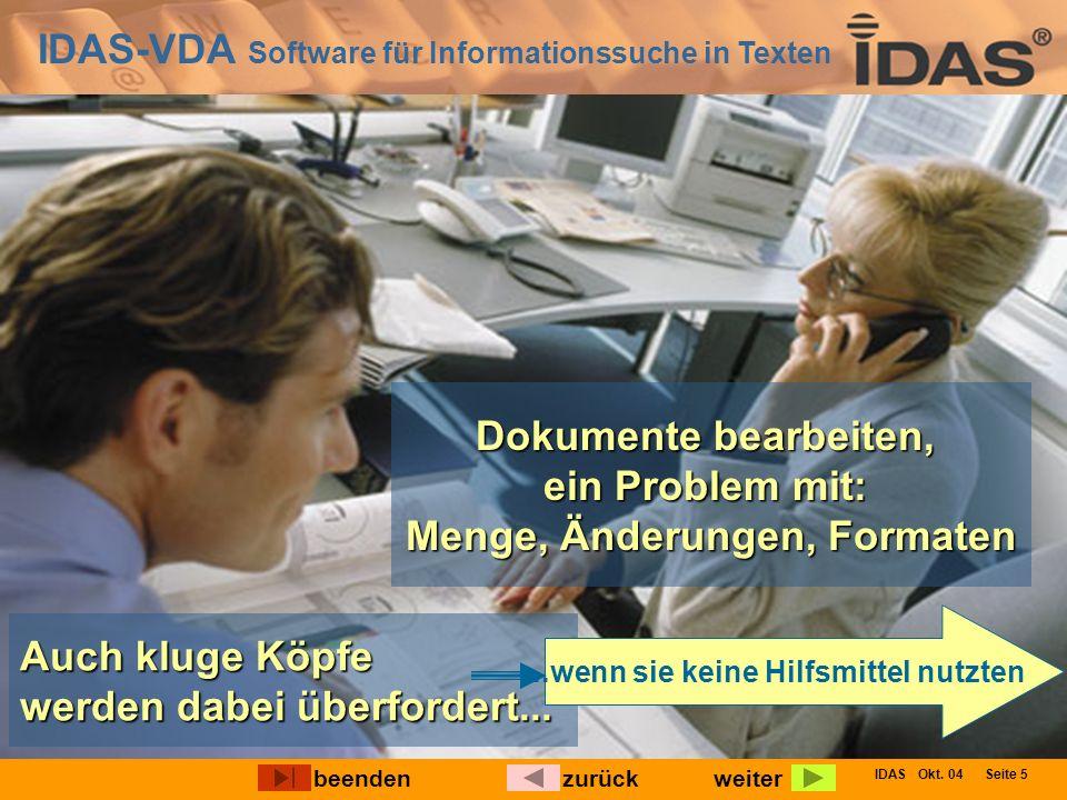 IDAS-VDA Software für Informationssuche in Texten IDAS Okt. 04 Seite 5 weiterbeendenzurück Auch kluge Köpfe werden dabei überfordert... Dokumente bear