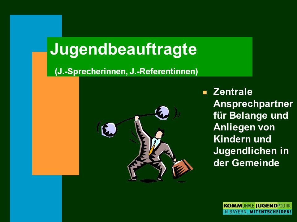 Jugendbeauftragte (J.-Sprecherinnen, J.-Referentinnen) n Zentrale Ansprechpartner für Belange und Anliegen von Kindern und Jugendlichen in der Gemeind