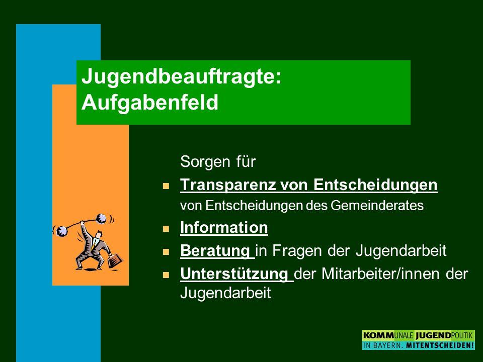 Jugendbeauftragte: Aufgabenfeld Sorgen für n Transparenz von Entscheidungen von Entscheidungen des Gemeinderates n Information n Beratung in Fragen de