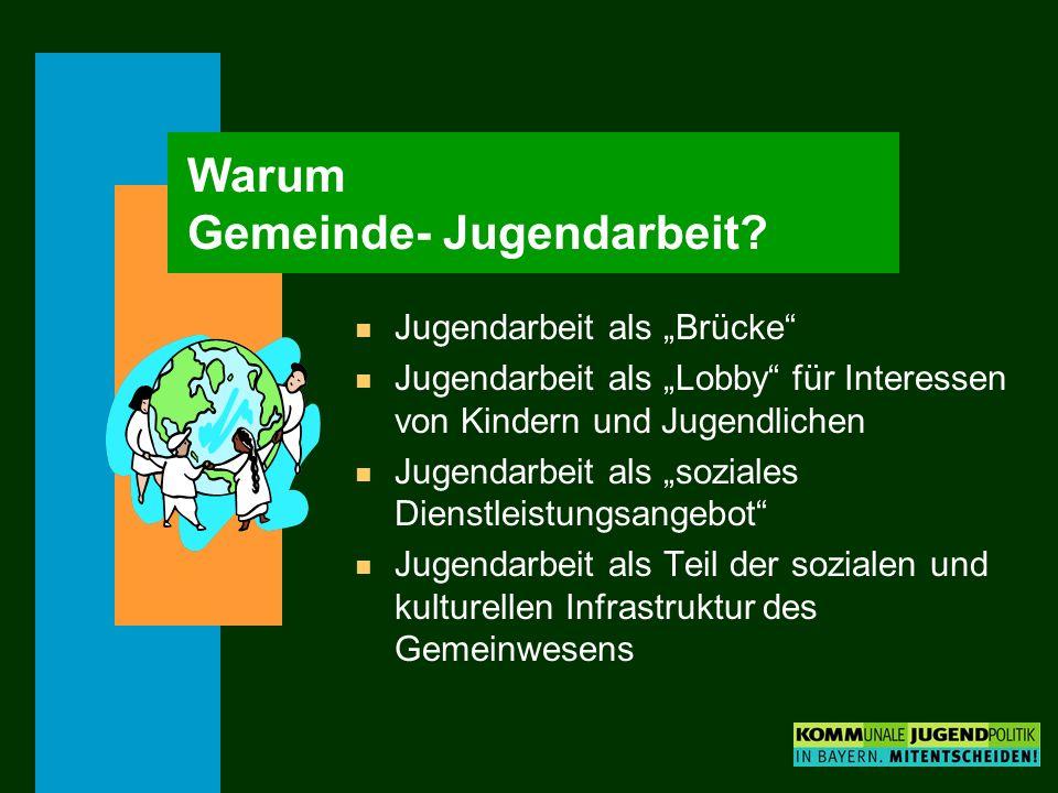 Warum Gemeinde- Jugendarbeit? n Jugendarbeit als Brücke n Jugendarbeit als Lobby für Interessen von Kindern und Jugendlichen n Jugendarbeit als sozial