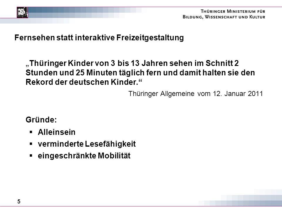 5 Fernsehen statt interaktive Freizeitgestaltung Thüringer Kinder von 3 bis 13 Jahren sehen im Schnitt 2 Stunden und 25 Minuten täglich fern und damit halten sie den Rekord der deutschen Kinder.