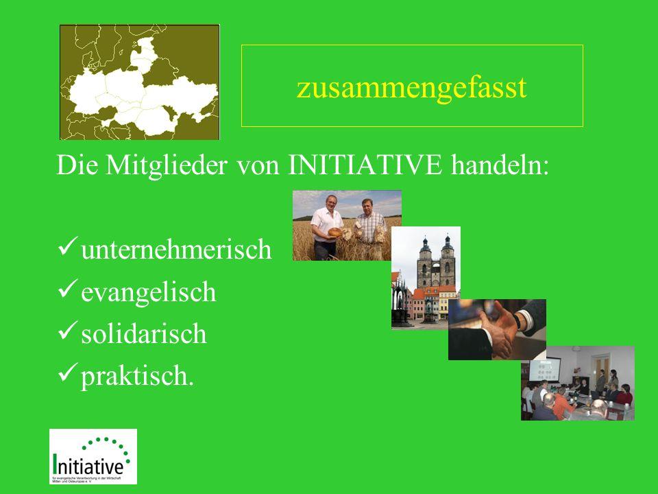 zusammengefasst Die Mitglieder von INITIATIVE handeln: unternehmerisch evangelisch solidarisch praktisch.