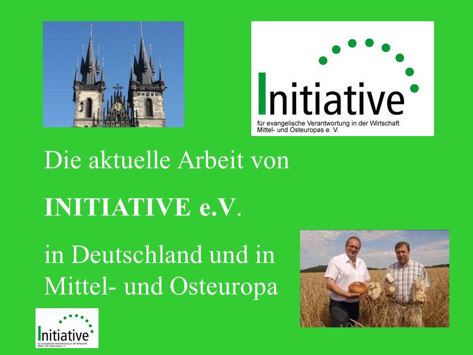 Die aktuelle Arbeit von INITIATIVE e.V. in Deutschland und in Mittel- und Osteuropa