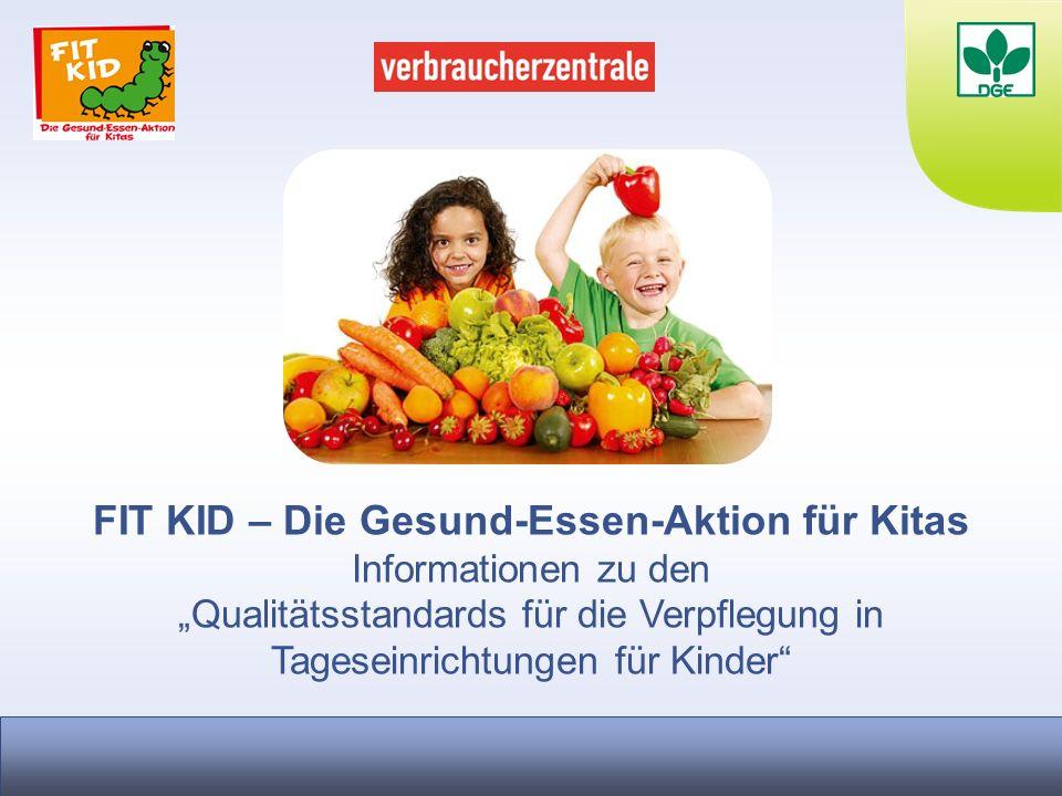 FIT KID – Die Gesund-Essen-Aktion für Kitas Informationen zu den Qualitätsstandards für die Verpflegung in Tageseinrichtungen für Kinder