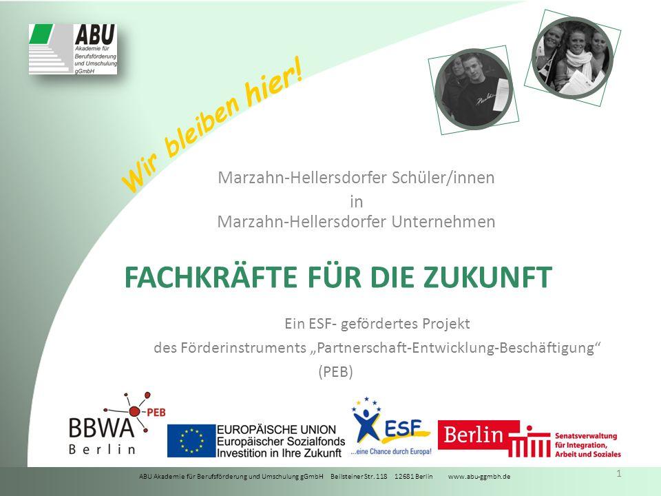 ABU Akademie für Berufsförderung und Umschulung gGmbH Beilsteiner Str. 118 12681 Berlin www.abu-ggmbh.de Wir bleiben hier! 1 FACHKRÄFTE FÜR DIE ZUKUNF