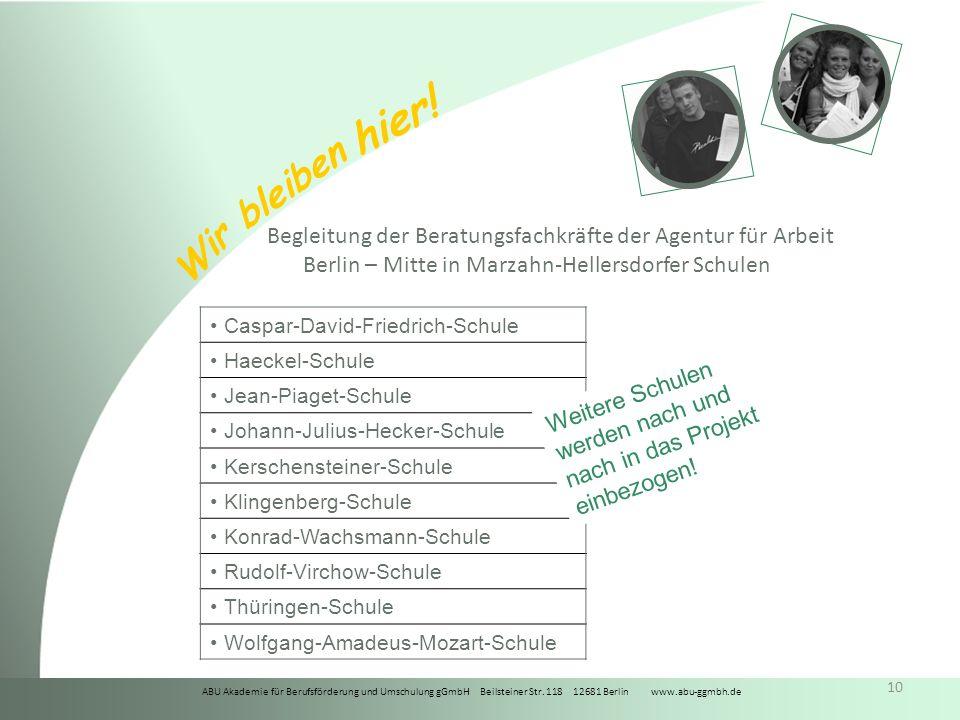 ABU Akademie für Berufsförderung und Umschulung gGmbH Beilsteiner Str. 118 12681 Berlin www.abu-ggmbh.de Wir bleiben hier! 10 Begleitung der Beratungs