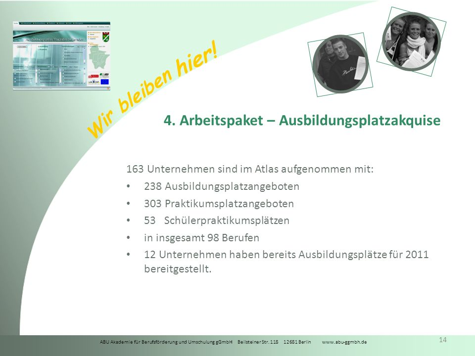 ABU Akademie für Berufsförderung und Umschulung gGmbH Beilsteiner Str. 118 12681 Berlin www.abu-ggmbh.de Wir bleiben hier! 14 4. Arbeitspaket – Ausbil