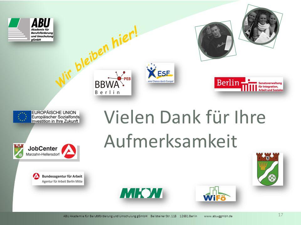 ABU Akademie für Berufsförderung und Umschulung gGmbH Beilsteiner Str. 118 12681 Berlin www.abu-ggmbh.de Wir bleiben hier! 17 Vielen Dank für Ihre Auf