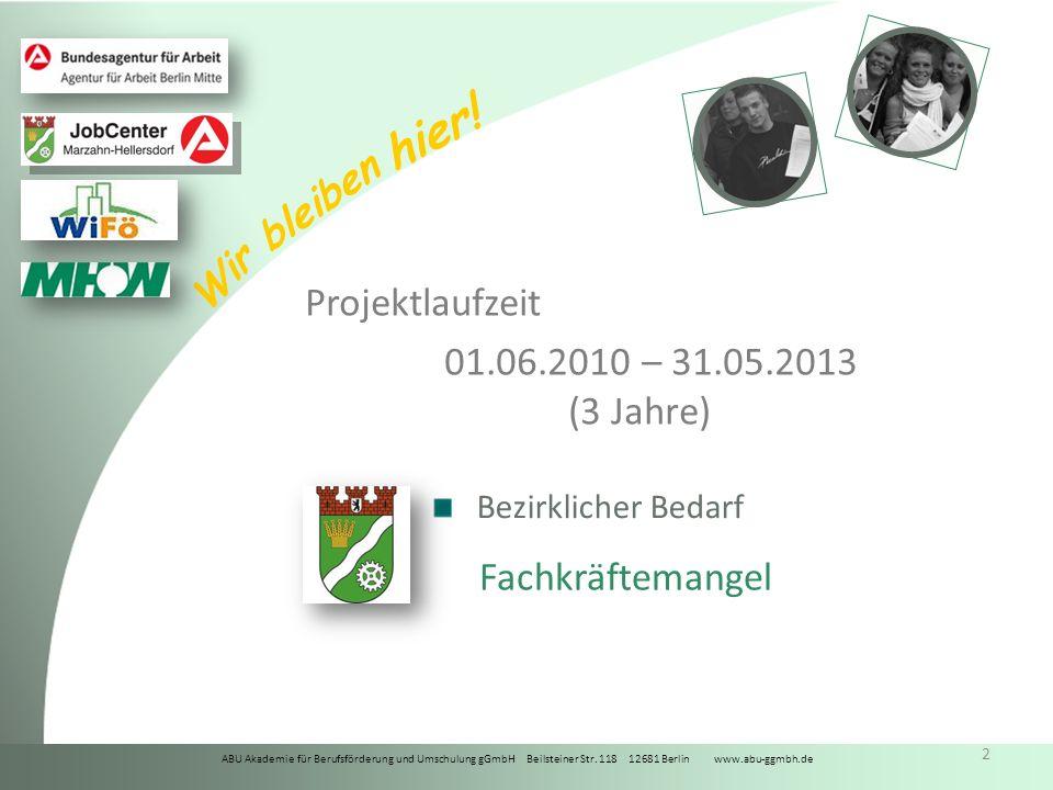 ABU Akademie für Berufsförderung und Umschulung gGmbH Beilsteiner Str. 118 12681 Berlin www.abu-ggmbh.de Wir bleiben hier! 2 Projektlaufzeit 01.06.201